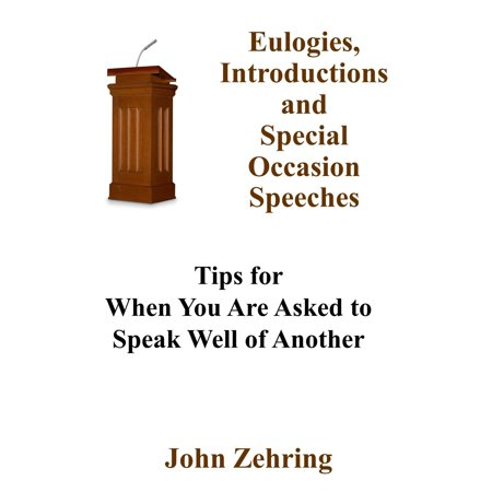Eulogies, Introductions and Special Occasion Speeches: Tips for When You Are Asked to Speak Well of Another - (Eulogy For Best Friend Sample)