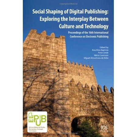 Social Shaping Of Digital Publishing  Exploring The Interplay Between Culture And Technology  Proceedings Of The 16Th International Conference On Electronic Publishing