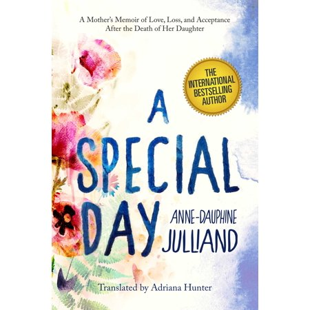 A Special Day : A Mother?s Memoir of Love, Loss, and Acceptance After the Death of Her