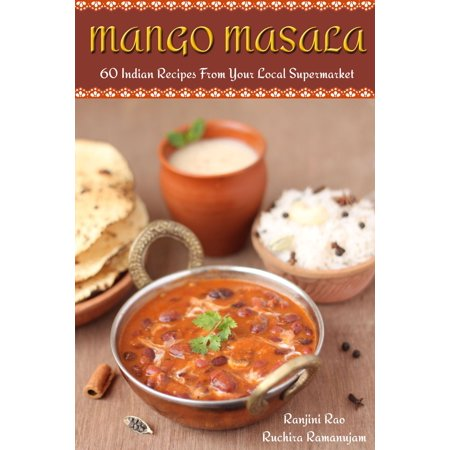 Mango Masala: 60 Indian Recipes From Your Local Supermarket - eBook (Mango Margarita Recipe)