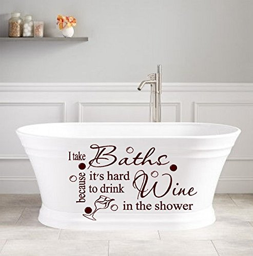 """Decal ~ I take Baths, because It's hard to drink Wine in the Shower #1 ~ Wall or Window Decal  13"""" x 22"""""""