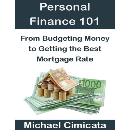 Personal Finance 101: From Budgeting Money to Getting the Best Mortgage Rate -