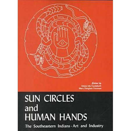 Sun Circles and Human Hands : The Southeastern Indians Art and - Circle The Sun