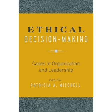 Ethical Decision-Making : Cases in Organization and