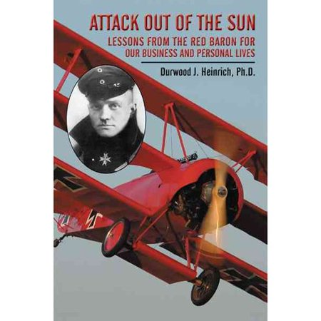 Attack Out Of The Sun  Lessons From The Red Baron For Our Business And Personal Lives