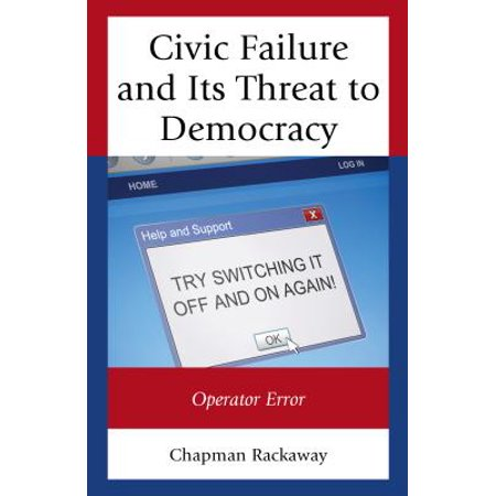Civic Failure and Its Threat to Democracy : Operator