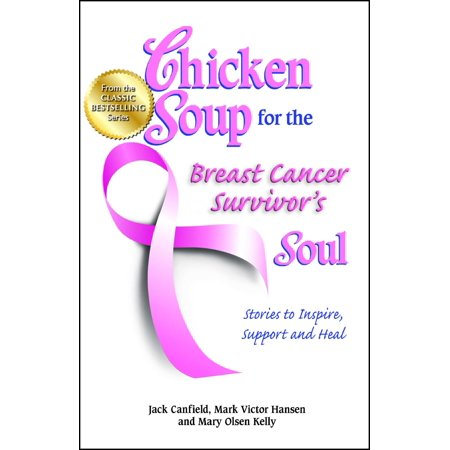 Chicken Soup for the Breast Cancer Survivor's Soul : Stories to Inspire, Support and