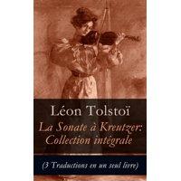 La Sonate  Kreutzer: Collection intgrale (3 Traductions en un seul livre) - eBook