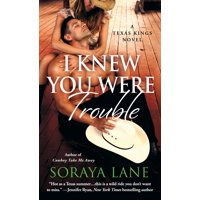 I Knew You Were Trouble : A Texas Kings Novel