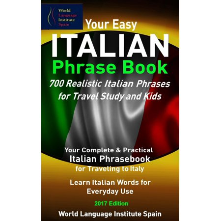 Your Easy Italian Phrase Book 700 Realistic Italian Phrases for Travel Study and Kids - eBook