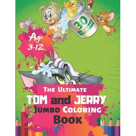 The Ultimate Tom and Jerry Jumbo Coloring Book Age 3-12: Coloring Book for Kids and Adults, Activity Book, Great Starter Book for Children (Coloring B