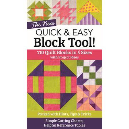 The New Quick & Easy Block Tool! : 110 Quilt Blocks in 5 Sizes with Project Ideas - Packed with Hints, Tips & Tricks - Simple Cutting Charts & Helpful Reference