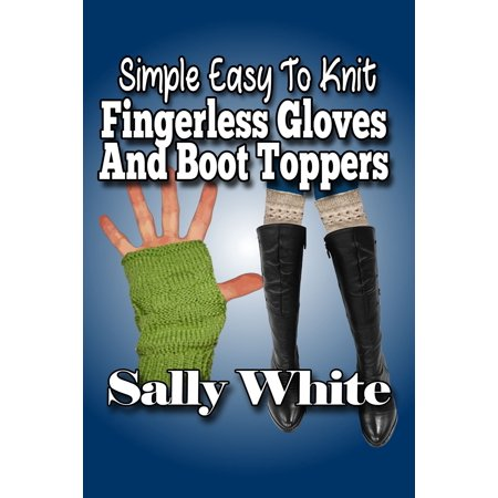 Simple Easy To Knit Fingerless Gloves And Boot Toppers - (Knitting Pattern For Fingerless Gloves On Two Needles)