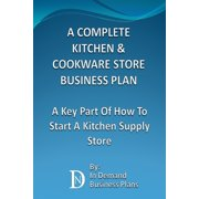 A Complete Kitchen & Cookware Store Business Plan: A Key Part Of How To Start A Kitchen Supply Store - eBook