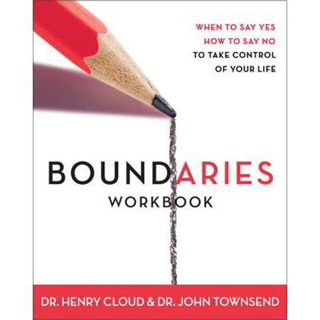 Boundaries Workbook : When to Say Yes, When to Say No to Take Control of Your