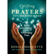 Uplifting Prayers to Light Your Way : 200 Invocations for Challenging Times