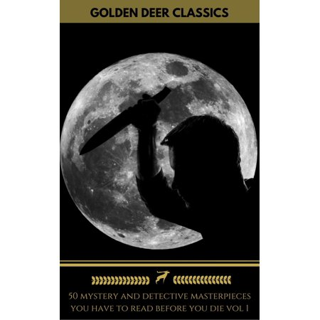 50 Mystery and Detective masterpieces you have to read before you die vol: 1 [newly updated] (Golden Deer Classics) - eBook - Reading Detective