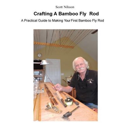 Crafting a Bamboo Fly Rod : A Practical Guide to Making Your First Bamboo Fly (Best Bamboo Fly Rod Makers)