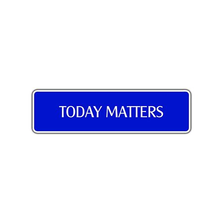 Today Matters Collectible Eco-Friendly Aluminum Metal Novelty Street Sign Décor 4x13.5
