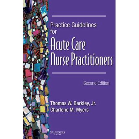 Practice Guidelines for Acute Care Nurse Practitioners - E-Book - (Medicare Documentation Guidelines For Wound Care Nurses)