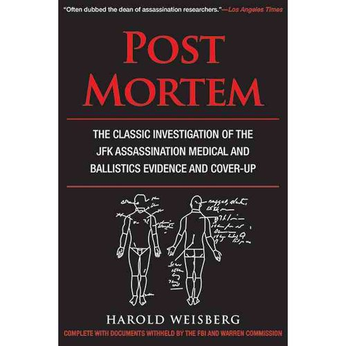 Post Mortem: The Classic Investigation of the JFK Assassination Medical and Ballistics Evidence and Cover-Up