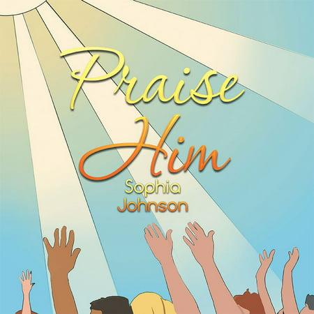 Praise Him - eBook (Praise Him Praise Him Praise Him Praise Him)