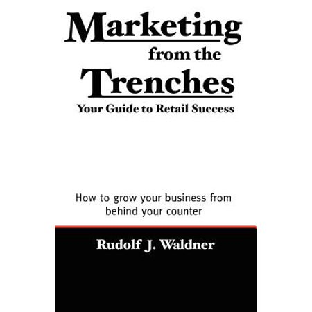 Marketing from the Trenches : Your Guide to Retail Success