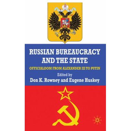 Russian Bureaucracy And The State  Officialdom From Alexander Iii To Vladimir Putin