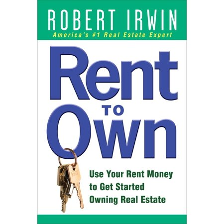 Rent to Own: Use Your Rent Money to Get Started Owning Real (Best Way To Get Started In Real Estate)