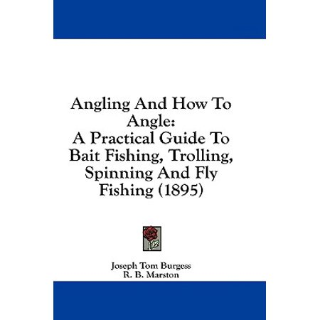 Angling and How to Angle : A Practical Guide to Bait Fishing, Trolling, Spinning and Fly Fishing (1895)