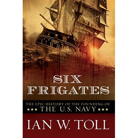 Six Frigates: The Epic History of the Founding of the U. S. (Costa Frigate)