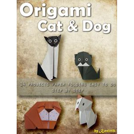 Origami Cat and Dog: 14 Projects Paper Folding Easy To Do Step by Step - eBook (Halloween Cat Art Projects)