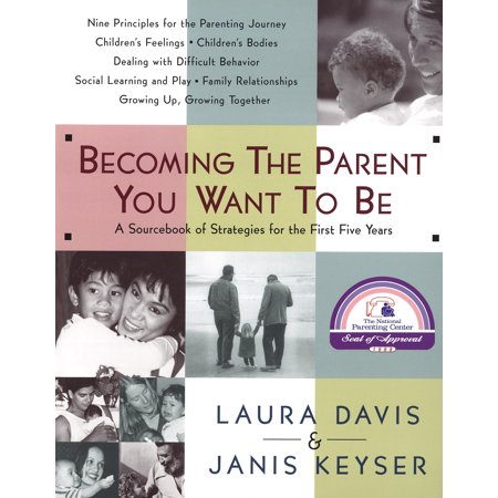 Becoming the Parent You Want to Be : A Sourcebook of Strategies for the First Five