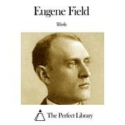 Works of Eugene Field - eBook