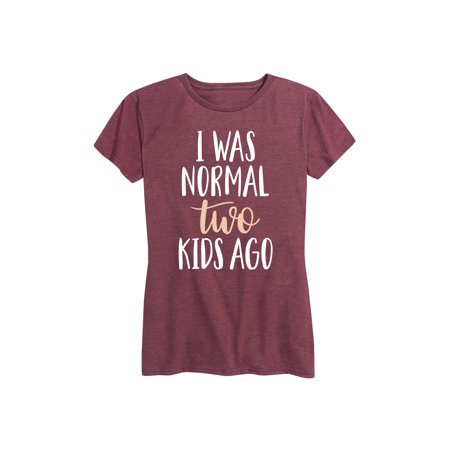 I Was Normal Two Kids Ago - Women's Short Sleeve Graphic T-Shirt