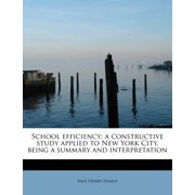School Efficiency; A Constructive Study Applied to New York City, Being a Summary and Interpretation