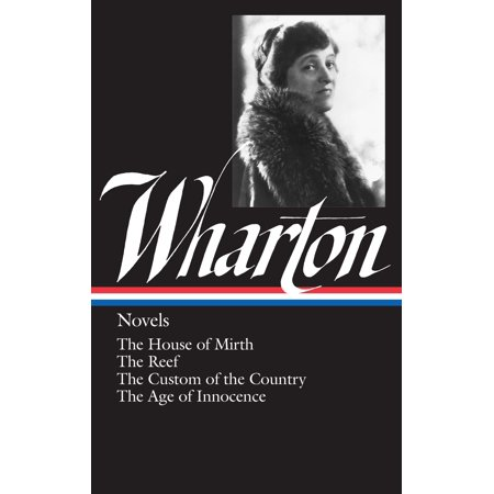 Edith Wharton: Novels (LOA #30) : The House of Mirth / The Reef / The Custom of the Country / The Age of Innocence