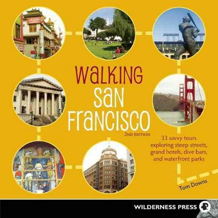 Walking San Francisco  33 Savvy Tours Exploring Steep Streets  Grand Hotels  Dive Bars  And Waterfront Parks