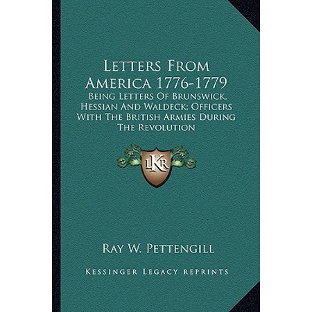 Being Letters (Letters from America 1776-1779 : Being Letters of Brunswick, Hessian and Waldeck; Officers with the British Armies During the)
