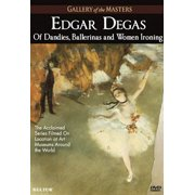 Edgar Degas: Of Dandies, Ballerinas, And Women Ironing (DVD)