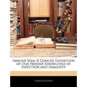 Immune Sera : A Concise Exposition of Our Present Knowledge of Infection and Immunity