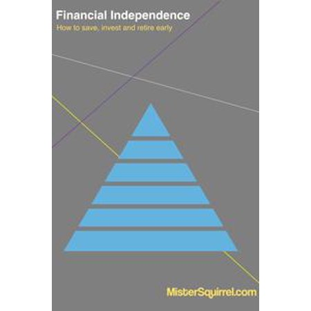 Financial Independence: how to save, invest, and retire early - eBook