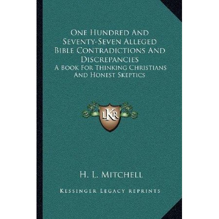 One Hundred and Seventy-Seven Alleged Bible Contradictions and Discrepancies: A Book for Thinking Christians and Honest Skeptics