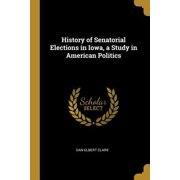 History of Senatorial Elections in Iowa, a Study in American Politics Paperback