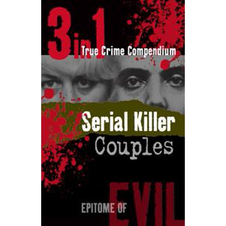 Serial Killer Couples (3-in-1 True Crime Compendium) - eBook
