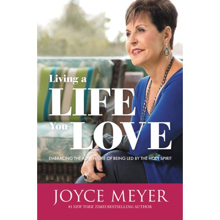Living a Life You Love : Embracing the Adventure of Being Led by the Holy (Living In The Power Of The Holy Spirit)