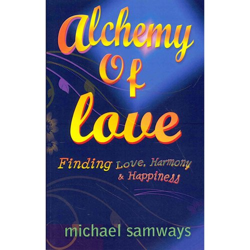 Alchemy of Love: Finding Love, Harmony & Happiness