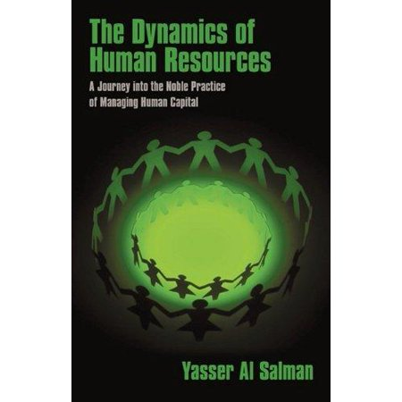 The Dynamics Of Human Resources  A Journey Into The Noble Practice Of Managing Human Capital
