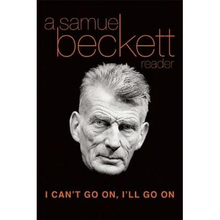 I Can't Go On, I'll Go on : A Samuel Beckett Reader