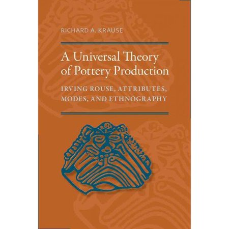 A Universal Theory of Pottery Production: Irving Rouse, Attributes, Modes, and Ethnography
